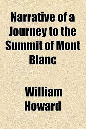 Narrative of a Journey to the Summit of Mont Blanc af william Howard