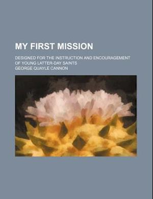 My First Mission; Designed for the Instruction and Encouragement of Young Latter-Day Saints af George Quayle Cannon