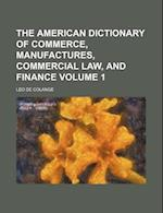 The American Dictionary of Commerce, Manufactures, Commercial Law, and Finance Volume 1 af Leo De Colange