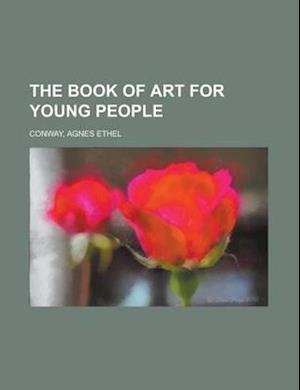 The Book of Art for Young People the Book of Art for Young People af Agnes Ethel Conway