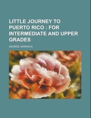 Little Journey to Puerto Rico; For Intermediate and Upper Grades af Marian M. George