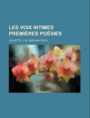 Les Voix Intimes Premieres Poesies af J. B. Caouette