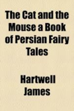 The Cat and the Mouse a Book of Persian Fairy Tales af Hartwell James