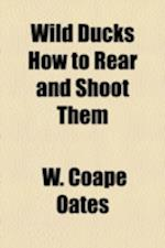 Wild Ducks How to Rear and Shoot Them af W. Coape Oates