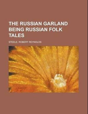 The Russian Garland Being Russian Folk Tales af Robert Reynolds Steele
