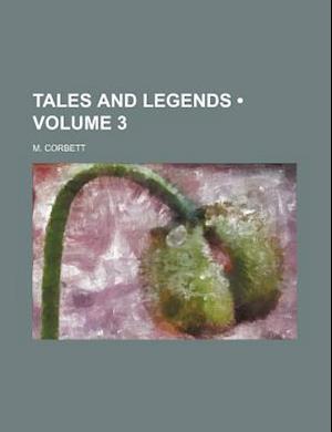 Tales and Legends (Volume 3) af M. Corbett