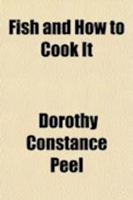 Fish and How to Cook It af Dorothy Constance Peel