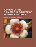 Journal of the Philadelphia College of Pharmacy Volume 5 af Philadelphia College Of Pharmacy