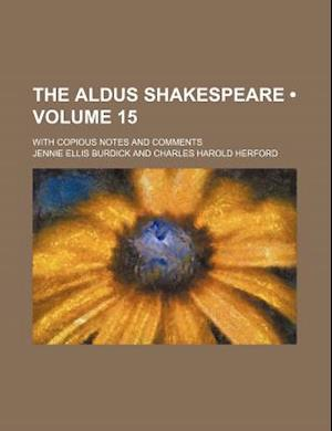 The Aldus Shakespeare (Volume 15); With Copious Notes and Comments af Jennie Ellis Burdick