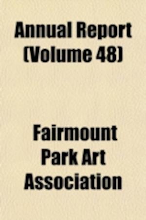 Annual Report Volume 48 af Fairmount Park Art Association