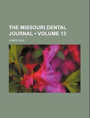 The Missouri Dental Journal (Volume 13) af Homer Judd