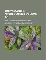 The Wisconsin Archeologist Volume 1-3 af Charles Edward Brown, Wisconsin Archeological Society