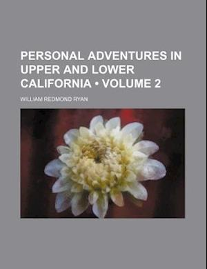 Personal Adventures in Upper and Lower California (Volume 2) af William Redmond Ryan