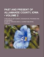 Past and Present of Allamakee County, Iowa (Volume 2); A Record of Settlement, Organization, Progress and Achievement af Ellery M. Hancock