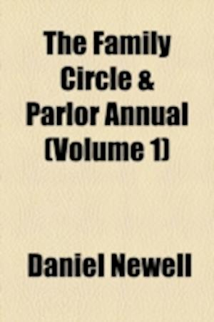 The Family Circle & Parlor Annual (Volume 1) af Daniel Newell