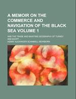 A Memoir on the Commerce and Navigation of the Black Sea Volume 1; And the Trade and Maritime Geography of Turkey and Egypt af Henry Alexander Scammell Dearborn
