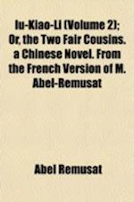 Iu-Kiao-Li; Or, the Two Fair Cousins. a Chinese Novel. from the French Version of M. Abel-Remusat Volume 2 af Abel Rmusat, Abel Remusat