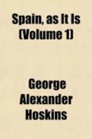 Spain, as It Is (Volume 1) af George Alexander Hoskins