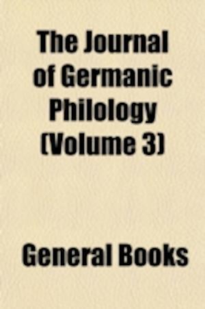 The Journal of Germanic Philology Volume 3 af Gustaf E. Karsten