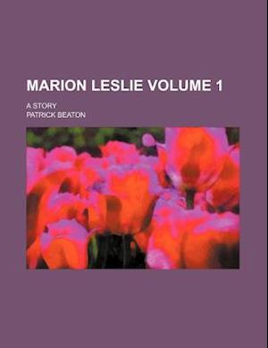 Marion Leslie Volume 1; A Story af Patrick Beaton