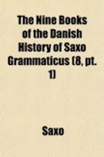 The Nine Books of the Danish History of Saxo Grammaticus (Volume 8, PT. 1)