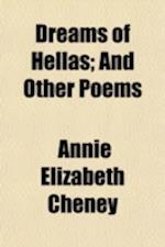 Dreams of Hellas; And Other Poems af Annie Elizabeth Cheney