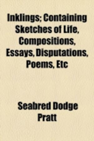 Inklings; Containing Sketches of Life, Compositions, Essays, Disputations, Poems, Etc af Seabred Dodge Pratt