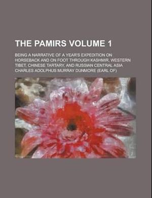 The Pamirs; Being a Narrative of a Year's Expedition on Horseback and on Foot Through Kashmir, Western Tibet, Chinese Tartary, and Russian Central Asi af Charles Adolphus Murray Dunmore