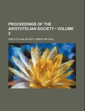 Proceedings of the Aristotelian Society (Volume 2) af Aristotelian Society