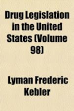 Drug Legislation in the United States Volume 98 af Lyman Frederic Kebler