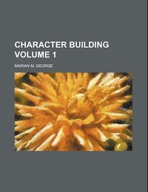Character Building Volume 1 af Marian M. George
