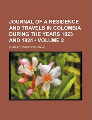 Journal of a Residence and Travels in Colombia During the Years 1823 and 1824 (Volume 2) af Charles Stuart Cochrane