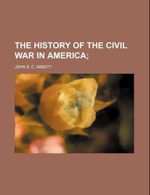 The History of the Civil War in America af John S. C. Abbott