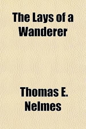 The Lays of a Wanderer af Thomas E. Nelmes
