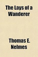 The Lays of a Wanderer af Thomas E. Nelmes