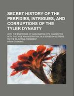 Secret History of the Perfidies, Intrigues, and Corruptions of the Tyler Dynasty; With the Mysteries of Washington City, Connected with That Vile Admi af Hiram Cumming