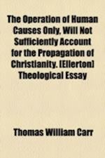 The Operation of Human Causes Only, Will Not Sufficiently Account for the Propagation of Christianity. [Ellerton] Theological Essay af Thomas William Carr