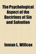 The Psychological Aspect of the Doctrines of Sin and Salvation af Inman L. Willcox