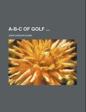 A-B-C of Golf af John Duncan Dunn