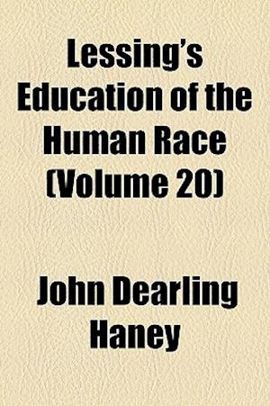 Lessing's Education of the Human Race Volume 20 af John Dearling Haney