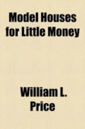 Model Houses for Little Money af William L. Price