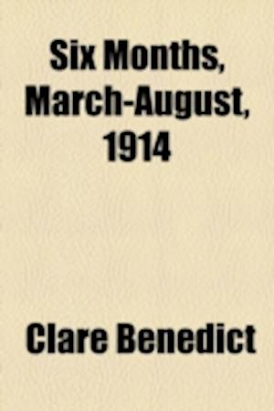 Six Months, March-August, 1914 af Clare Benedict