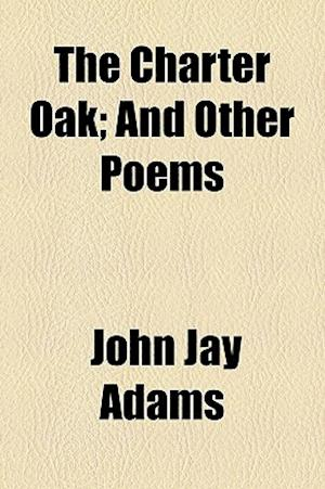 The Charter Oak; And Other Poems af John Jay Adams