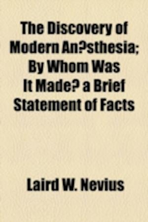 The Discovery of Modern Anaesthesia af Laird W. Nevius