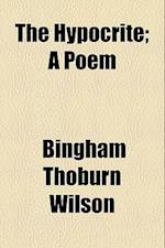 The Hypocrite; A Poem af Bingham Thoburn Wilson