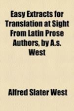 Easy Extracts for Translation at Sight from Latin Prose Authors, by A.S. West af Alfred Slater West
