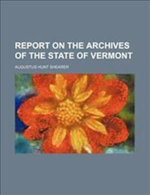 Report on the Archives of the State of Vermont af Augustus Hunt Shearer