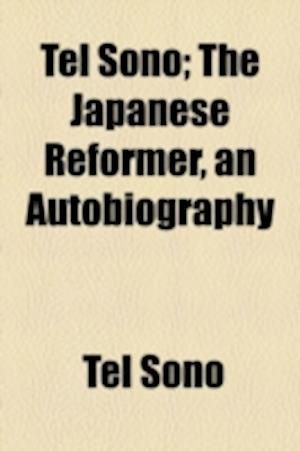 Tel Sono; The Japanese Reformer, an Autobiography af Tel Sono