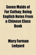 Seven Maids of Far Cathay; Being English Notes from a Chinese Class Book af Mary Forman Ledyard, Abertine D. Mandall
