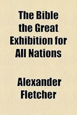 The Bible the Great Exhibition for All Nations af Alexander Fletcher